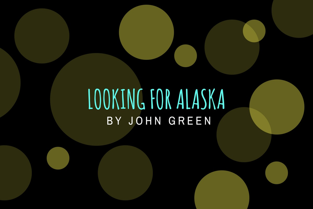 Review of Looking for Alaska by John Green- michalah francis