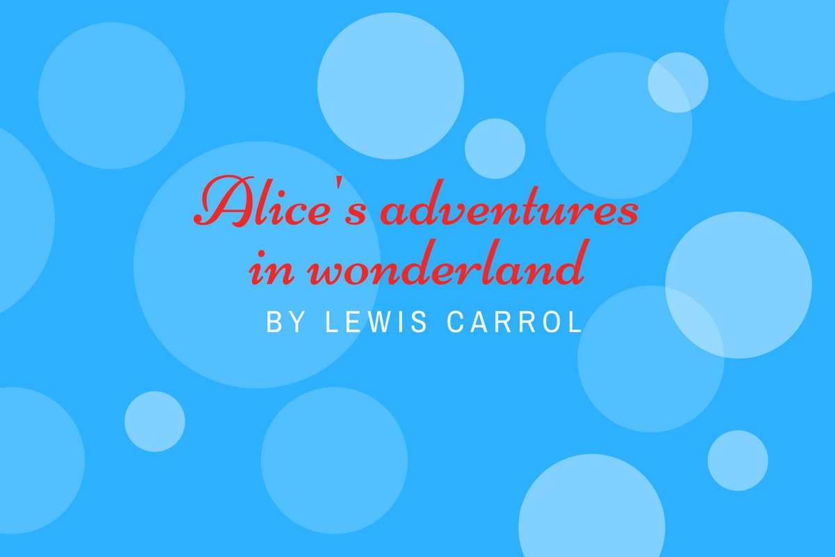 Review of alice's adventures in wonderland by Lewis Carrol- michalah francis