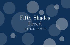 Review of 50 Shades Freed by E.L James - michalah francis