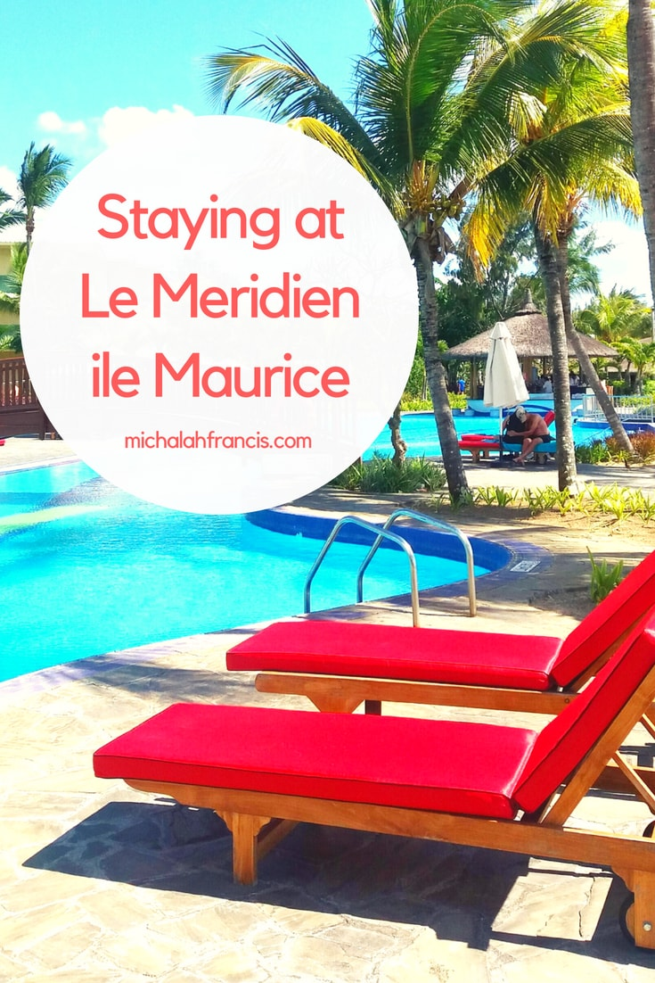 Staying at Le Meridien ile Maurice - michalah francis