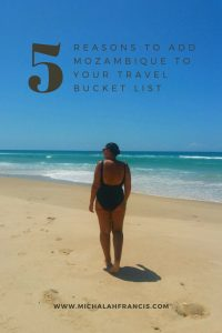 5 reasons to add Mozambique to your travel bucket list - michalah francis
