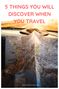 5 things you will discover when you travel-michalah francis