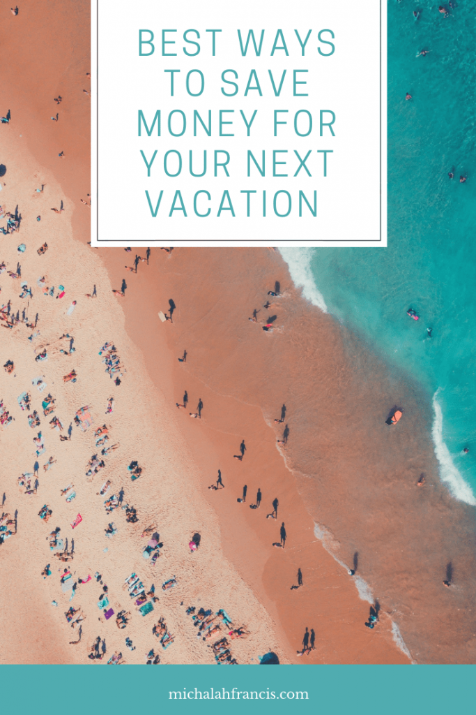 Best ways to save money for your next vacation-michalah francis